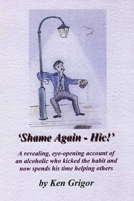 Shame Again - Hic! (Paperback): Ken Grigor