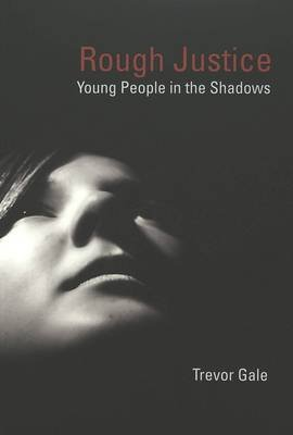 Rough Justice - Young People in the Shadows (Paperback): Trevor Gale