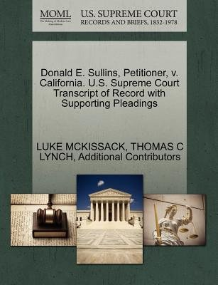 Donald E. Sullins, Petitioner, V. California. U.S. Supreme Court Transcript of Record with Supporting Pleadings (Paperback):...