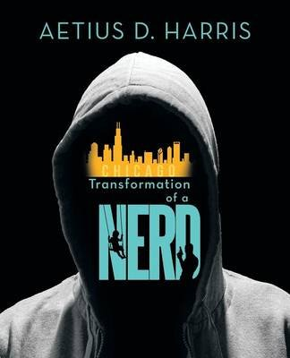Transformation of a Nerd (Paperback): Aetius D Harris