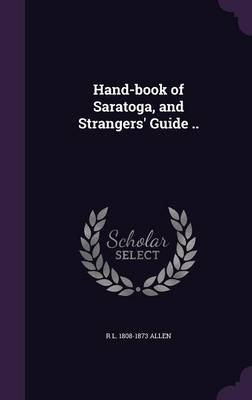 Hand-Book of Saratoga, and Strangers' Guide .. (Hardcover): R L 1808-1873 Allen