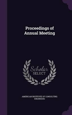 Proceedings of Annual Meeting (Hardcover): American Institute of Consulting Enginee
