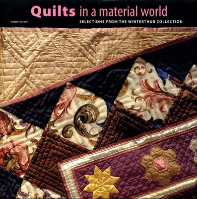 Quilts in a Material World - Selections from the Winterthur Collection (Hardcover): Linda Eaton