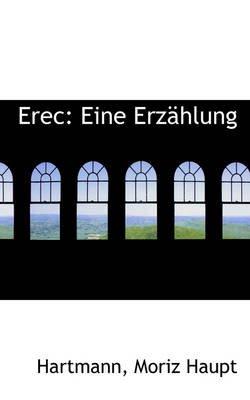 Erec - Eine Erzahlung (Paperback): Hartmann Moriz Haupt