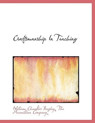 Craftsmanship in Teaching (Paperback): William Chandler Bagley