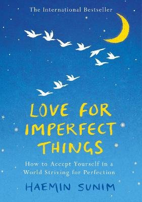 Love for Imperfect Things - The Sunday Times Bestseller: How to Accept Yourself in a World Striving for Perfection (Hardcover):...
