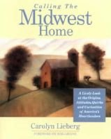 Calling the Midwest Home - A Lively Look at the Origins, Attitudes, Quirks and Curiosities of America's Heartlanders...