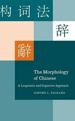 The Morphology of Chinese - A Linguistic and Cognitive Approach (Hardcover): Jerome L. Packard