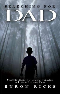 Searching for Dad - Nine Side Effects of Growing Up Fatherless and How to Overcome Them (Paperback): Byron Ricks