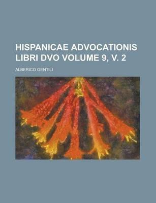 Hispanicae Advocationis Libri DVO Volume 9, V. 2 (Paperback): Alberico Gentili