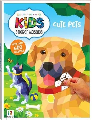 Kaleidoscope Kids Sticker Mosaics: Cute Pets (Paperback, 2nd edition): Hinkler Books Hinkler Books