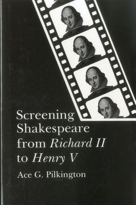 Screening Shakespeare from Richard II to Henry V (Hardcover): Ace G. Pilkington