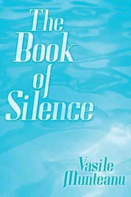 The Book of Silence (Paperback): Vasile Munteanu