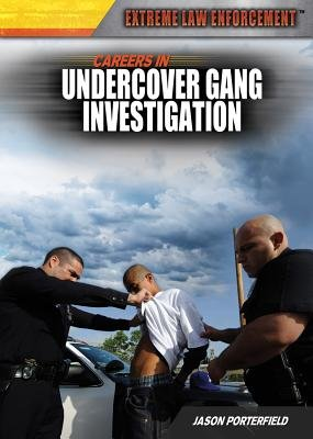 Careers in Undercover Gang Investigation (Hardcover): Jason Porterfield