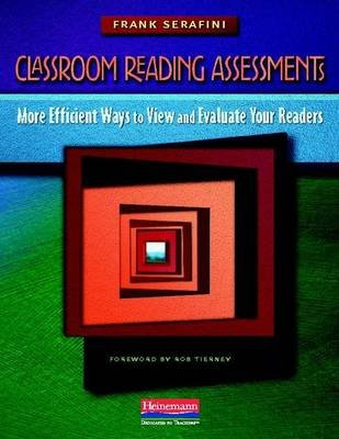 Classroom Reading Assessments - More Efficient Ways to View and Evaluate Your Readers (Paperback): Frank Serafini