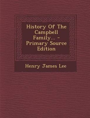 History of the Campbell Family... - Primary Source Edition (Paperback): Henry James Lee