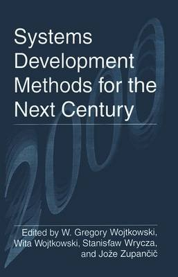 Systems Development Methods for the Next Century (Paperback, Softcover reprint of the original 1st ed. 1997): W. Gregory...