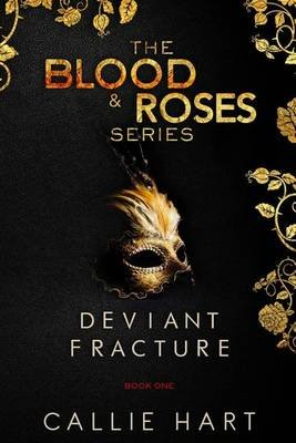 Blood & Roses Series Book One - Deviant & Fracture (Paperback): Callie Hart