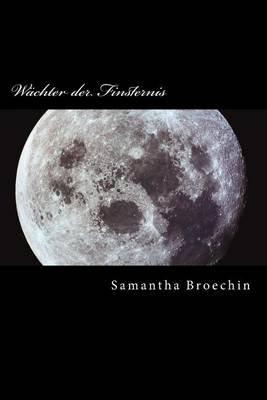 Wachter Der Finsternis (German, Paperback): Samantha Broechin
