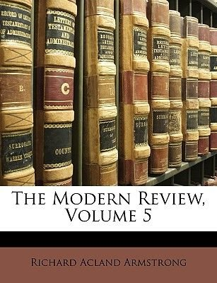 The Modern Review, Volume 5 (Paperback): Richard Acland Armstrong