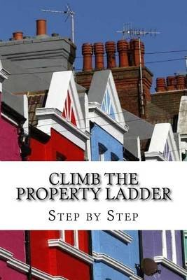 Climb the Property Ladder - Step by Step (Paperback): R Concessao