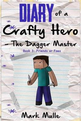 Diary of a Crafty Hero - Dagger Master (Book 3) - Friends or Foes (an Unofficial Minecraft Book for Kids Ages 9 - 12 (Preteen)...