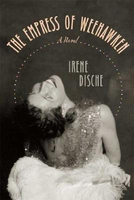 The Empress of Weehawken (Hardcover): Irene Dische