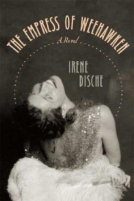 The Empress of Weehawken (Hardcover): Irene Dische