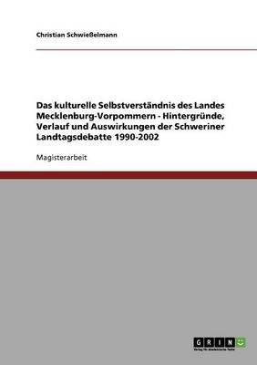 Das Kulturelle Selbstverstandnis Des Landes Mecklenburg-Vorpommern - Hintergrunde, Verlauf Und Auswirkungen Der Schweriner...