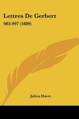 Lettres de Gerbert - 983-997 (1889) (English, French, Paperback): Julien Havet