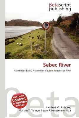 Sebec River (Paperback): Lambert M. Surhone, Mariam T. Tennoe, Susan F. Henssonow