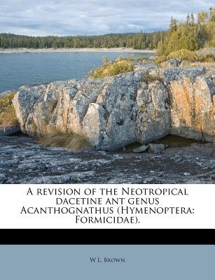 A Revision of the Neotropical Dacetine Ant Genus Acanthognathus (Hymenoptera - Formicidae). (Paperback): W. L. Brown