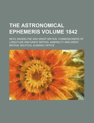 The Astronomical Ephemeris Volume 1842 (Paperback): Nevil Maskelyne