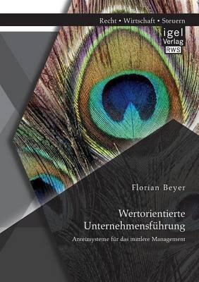 Wertorientierte Unternehmensfuhrung - Anreizsysteme Fur Das Mittlere Management (German, Paperback): Florian Beyer