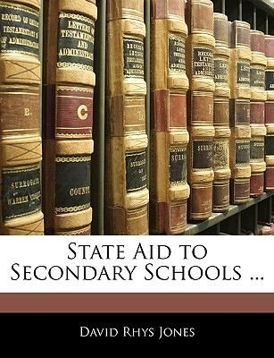 State Aid to Secondary Schools ... (Paperback): David Rhys Jones