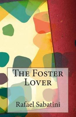 The Foster Lover (Paperback): Rafael Sabatini