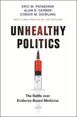 Unhealthy Politics - The Battle over Evidence-Based Medicine (Paperback): Eric M. Patashnik, Alan S. Gerber, Conor M. Dowling