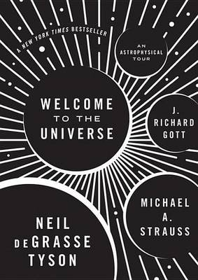 Welcome to the Universe - An Astrophysical Tour (Electronic book text): Neil De Grasse Tyson, Michaela Strauss, J. Richard Gott...