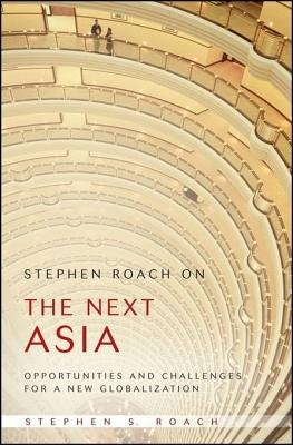 Stephen Roach on the Next Asia - Opportunities and Challenges for a New Globalization (Electronic book text, 1st edition):...