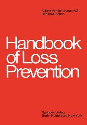 Handbook of Loss Prevention (Paperback, Softcover reprint of the original 1st ed. 1978): Allianz Versicherungs-Ag