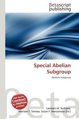 Special Abelian Subgroup (Paperback): Lambert M. Surhone, Mariam T. Tennoe, Susan F. Henssonow