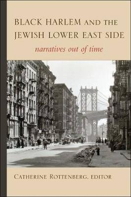Black Harlem and the Jewish Lower East Side - Narratives out of Time (Paperback): Catherine Rottenberg