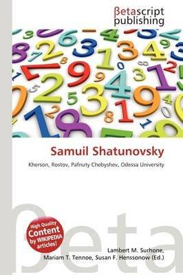 Samuil Shatunovsky (Paperback): Lambert M. Surhone, Mariam T. Tennoe, Susan F. Henssonow