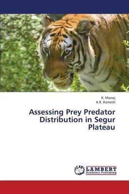 Assessing Prey Predator Distribution in Segur Plateau (Paperback): Manoj K., Ramesh K.R.