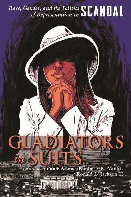 Gladiators in Suits - Race, Gender, and the Politics of Representation in Scandal (Hardcover): Simone Puff, Kimberly R....