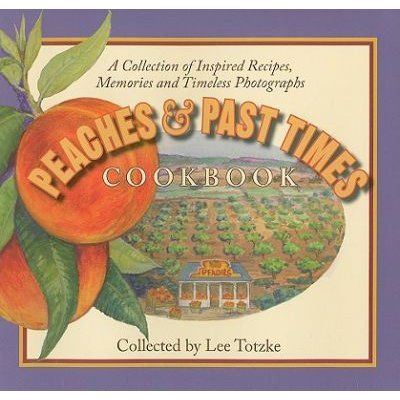 Peaches & Past Times Cookbook - A Collection of Inspired Recipes, Memories and Timeless Photographs (Hardcover, illustrated...