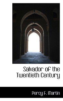 Salvador of the Twentieth Century (Paperback): Percy F Martin
