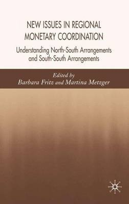 New Issues in Regional Monetary Coordination - Understanding North-South and South-South Arrangements (Hardcover, 2006 ed.): B....