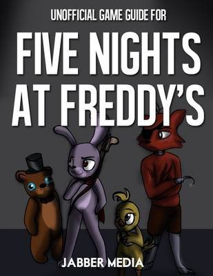 Unofficial Game Guide for Five Nights At Freddy's (Electronic book text): Jabber Media