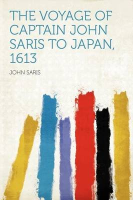 The Voyage of Captain John Saris to Japan, 1613 (Paperback): John Saris